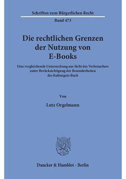 Die rechtlichen Grenzen der Nutzung von E-Books. von Orgelmann,  Lutz