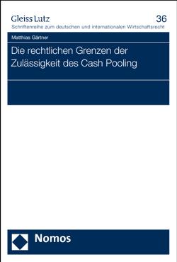 Die rechtlichen Grenzen der Zulässigkeit des Cash Pooling von Gaertner,  Matthias