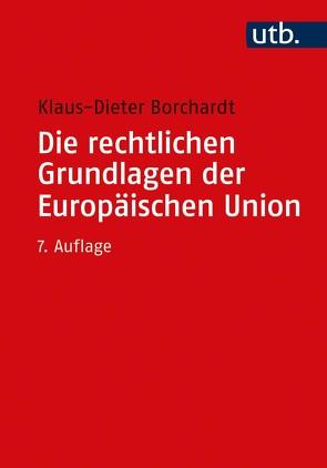 Die rechtlichen Grundlagen der Europäischen Union von Borchardt,  Klaus-Dieter