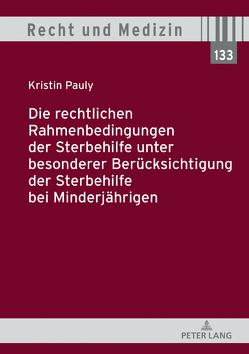 Die rechtlichen Rahmenbedingungen der Sterbehilfe unter besonderer Berücksichtigung der Sterbehilfe bei Minderjährigen von Pauly,  Kristin