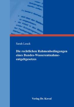 Die rechtlichen Rahmenbedingungen eines Bundes-Wasserentnahmeentgeltgesetzes von Leuck,  Sarah