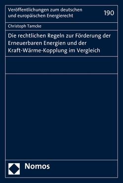 Die rechtlichen Regeln zur Förderung der Erneuerbaren Energien und der Kraft-Wärme-Kopplung im Vergleich von Tamcke,  Christoph