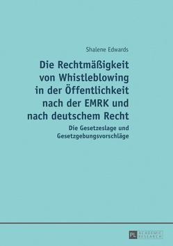 Die Rechtmäßigkeit von Whistleblowing in der Öffentlichkeit nach der EMRK und nach deutschem Recht von Edwards,  Shalene