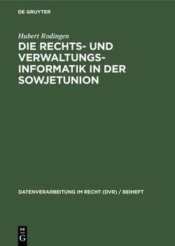 Die Rechts- und Verwaltungsinformatik in der Sowjetunion von Rodingen,  Hubert