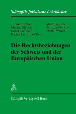 Die Rechtsbeziehungen der Schweiz und der Europäischen Union von Cottier,  Thomas, Diebold,  Nicolas, Kölliker,  Isabel, Liechti-McKee,  Rachel