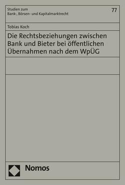 Die Rechtsbeziehungen zwischen Bank und Bieter bei öffentlichen Übernahmen nach dem WpÜG von Koch,  Tobias