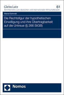 Die Rechtsfigur der hypothetischen Einwilligung und ihre Übertragbarkeit auf die Untreue (§ 266 StGB) von Schmidt,  Marcel