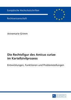 Die Rechtsfigur des Amicus curiae im Kartellzivilprozess von Grimm,  Annemarie