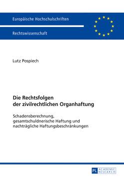Die Rechtsfolgen der zivilrechtlichen Organhaftung von Pospiech,  Lutz