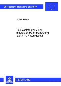 Die Rechtsfolgen einer mittelbaren Patentverletzung nach § 10 Patentgesetz von Rinken,  Marina