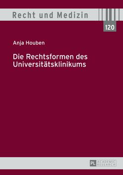 Die Rechtsformen des Universitätsklinikums von Houben,  Anja