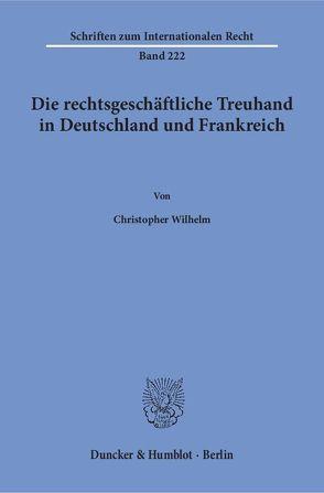 Die rechtsgeschäftliche Treuhand in Deutschland und Frankreich. von Wilhelm,  Christopher