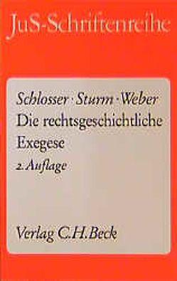 Die rechtsgeschichtliche Exegese von Schlosser,  Hans, Sturm,  Fritz, Weber,  Hermann