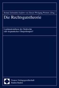 Die Rechtsgutstheorie von Hefendehl,  Roland, Hirsch,  Andrew von, Wohlers,  Wolfgang