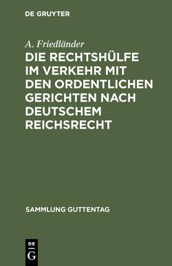 Die Rechtshülfe im Verkehr mit den ordentlichen Gerichten nach deutschem Reichsrecht von Friedländer,  A.