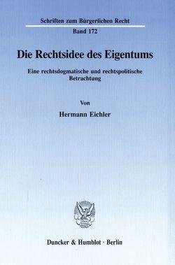 Die Rechtsidee des Eigentums. von Eichler,  Hermann