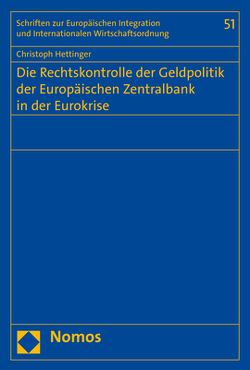 Die Rechtskontrolle der Geldpolitik der Europäischen Zentralbank in der Eurokrise von Hettinger,  Christoph