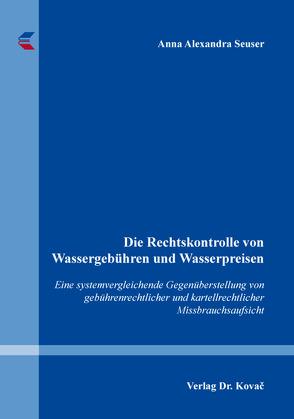 Die Rechtskontrolle von Wassergebühren und Wasserpreisen von Seuser, Anna Alexandra