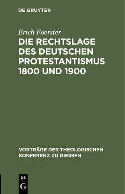 Die Rechtslage des deutschen Protestantismus 1800 und 1900 von Foerster,  Erich
