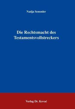 Die Rechtsmacht des Testamentsvollstreckers von Semmler,  Nadja