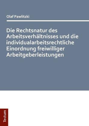 Die Rechtsnatur des Arbeitsverhältnisses und die individualarbeitsrechtliche Einordnung freiwilliger Arbeitgeberleistungen von Pawlitzki,  Olaf