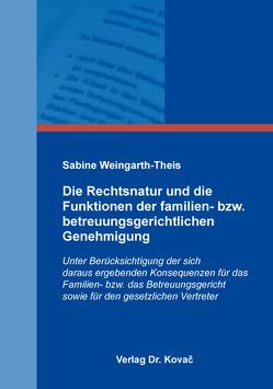Die Rechtsnatur und die Funktionen der familien- bzw. betreuungsgerichtlichen Genehmigung von Weingarth-Theis,  Sabine