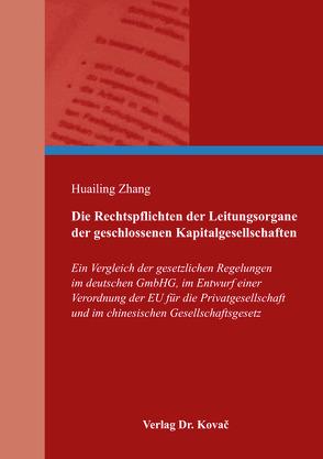 Die Rechtspflichten der Leitungsorgane der geschlossenen Kapitalgesellschaften von Zhang,  Huailing