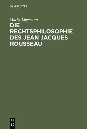 Die Rechtsphilosophie des Jean Jacques Rousseau von Liepmann,  Moritz