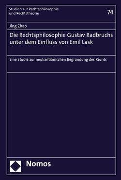 Die Rechtsphilosophie Gustav Radbruchs unter dem Einfluss von Emil Lask von Zhao,  Jing