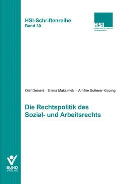 Die Rechtspolitik des Sozial- und Arbeitsrechts von Deinert,  Olaf, Maksimek,  Elena, Sutterer-Kipping,  Amèlie