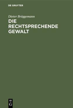 Die rechtsprechende Gewalt von Brüggemann,  Dieter