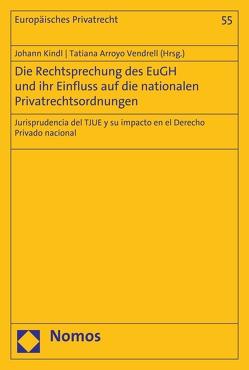 Die Rechtsprechung des EuGH und ihr Einfluss auf die nationalen Privatrechtsordnungen von Kindl,  Johann, Vendrell,  Tatiana Arroyo