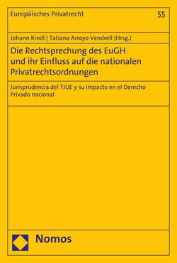 Die Rechtsprechung des EuGH und ihr Einfluss auf die nationalen Privatrechtsordnungen von Arroyo Vendrell,  Tatiana, Kindl,  Johann