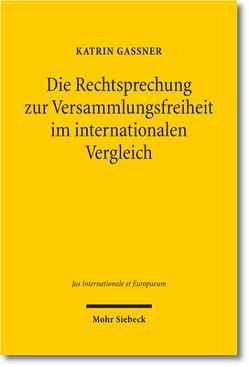 Die Rechtsprechung zur Versammlungsfreiheit im internationalen Vergleich von Gaßner,  Katrin