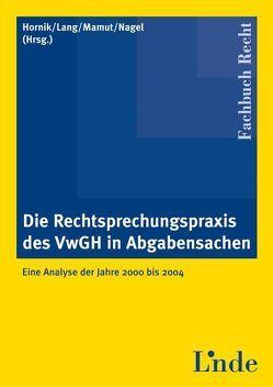 Die Rechtsprechungspraxis des VwGH in Abgabensachen von Hornik,  Kurt, Lang,  Michael, Mamut,  Marie-Ann, Nagel,  Herbert