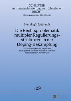Die Rechtsproblematik multipler Regulierungsstrukturen in der Doping-Bekämpfung von Hildebrandt,  Henning