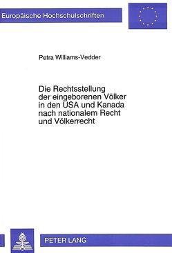 Die Rechtsstellung der eingeborenen Völker in den USA und Kanada nach nationalem Recht und Völkerrecht von Williams-Vedder,  Petra