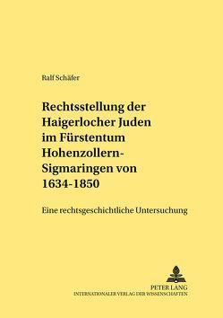 Die Rechtsstellung der Haigerlocher Juden im Fürstentum Hohenzollern-Sigmaringen von 1634-1850 von Schäfer,  Ralf