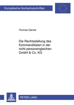 Die Rechtsstellung des Kommanditisten in der nicht personengleichen GmbH & Co. KG von Kirschner,  Thomas