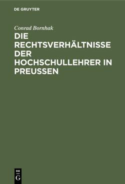 Die Rechtsverhältnisse der Hochschullehrer in Preussen von Bornhak,  Conrad