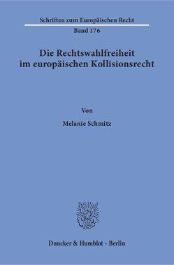 Die Rechtswahlfreiheit im europäischen Kollisionsrecht. von Schmitz,  Melanie