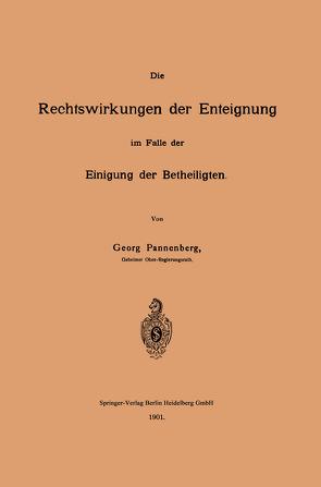 Die Rechtswirkungen der Enteignung im Falle der Einigung der Betheiligten von Pannenberg,  Georg