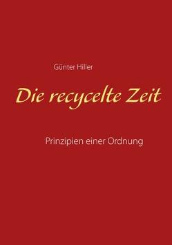 Die recycelte Zeit von Hiller,  Günter