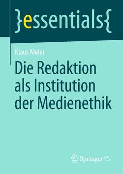Die Redaktion als Institution der Medienethik von Meier,  Klaus