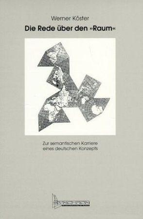 """Die Rede über den """"Raum"""" von Köster,  Werner"""