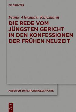 Die Rede vom Jüngsten Gericht in den Konfessionen der Frühen Neuzeit von Kurzmann,  Frank Alexander
