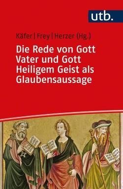 Die Rede von Gott Vater und Gott Heiligem Geist als Glaubensaussage von Frey,  Jörg, Herzer,  Jens, Käfer,  Anne