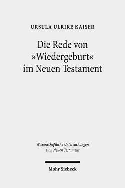 """Die Rede von """"Wiedergeburt"""" im Neuen Testament von Kaiser,  Ursula Ulrike"""
