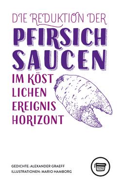 Die Reduktion der Pfirsichsaucen im köstlichen Ereignishorizont von Graeff,  Alexander, Hamborg,  Mario