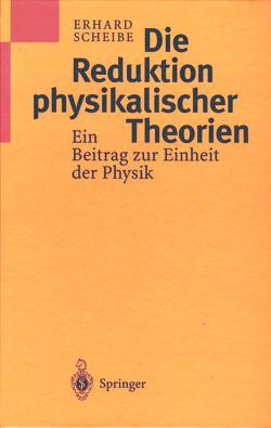 Die Reduktion physikalischer Theorien von Scheibe,  Erhard